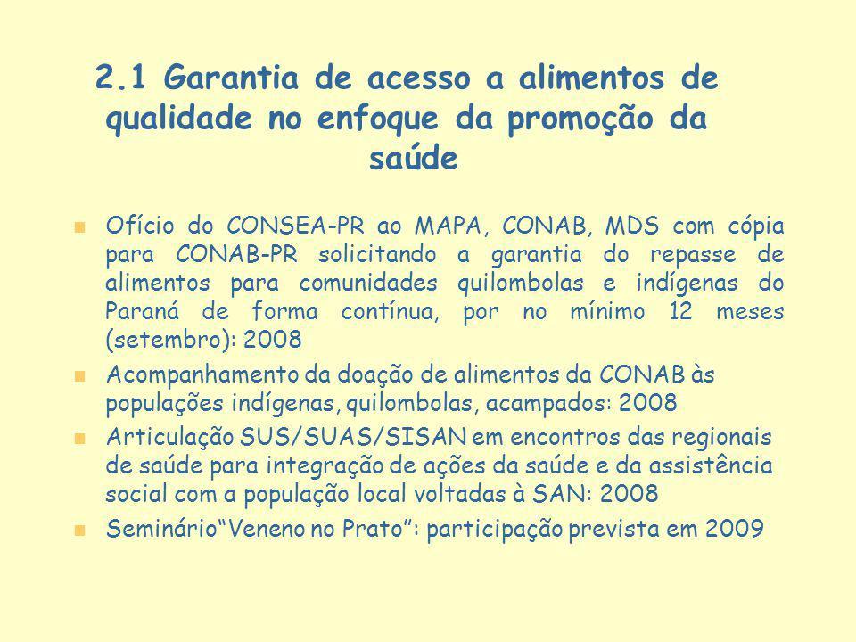 2.1 Garantia de acesso a alimentos de qualidade no enfoque da promoção da saúde n n Ofício do CONSEA-PR ao MAPA, CONAB, MDS com cópia para CONAB-PR so