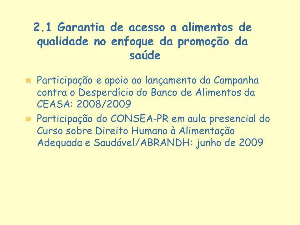2.1 Garantia de acesso a alimentos de qualidade no enfoque da promoção da saúde n n Participação e apoio ao lançamento da Campanha contra o Desperdíci