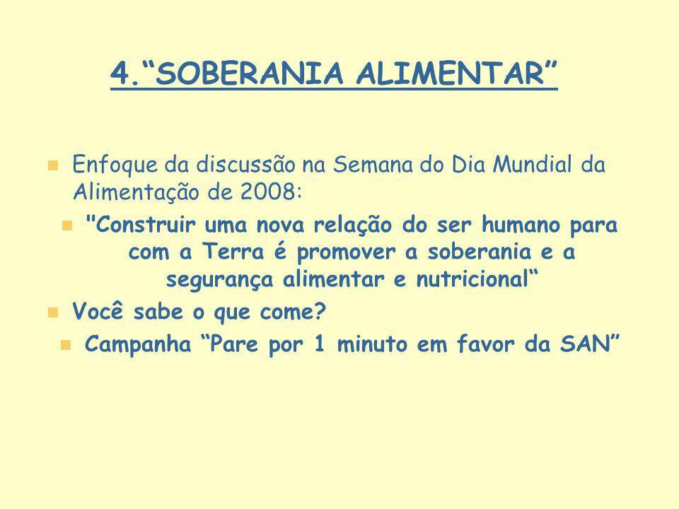 4.SOBERANIA ALIMENTAR n n Enfoque da discussão na Semana do Dia Mundial da Alimentação de 2008: n n