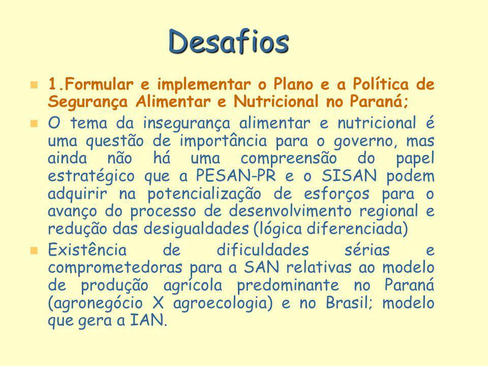 Desafios n n 1.Formular e implementar o Plano e a Política de Segurança Alimentar e Nutricional no Paraná; n n O tema da insegurança alimentar e nutri