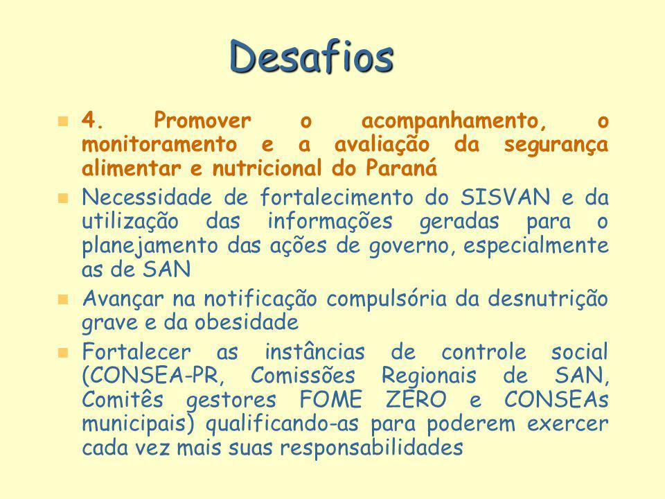 Desafios n n 4. Promover o acompanhamento, o monitoramento e a avaliação da segurança alimentar e nutricional do Paraná n n Necessidade de fortalecime