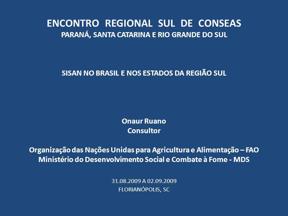 ENCONTRO REGIONAL SUL DE CONSEAS PARANÁ, SANTA CATARINA E RIO GRANDE DO SUL SISAN NO BRASIL E NOS ESTADOS DA REGIÃO SUL Onaur Ruano Consultor Organiza