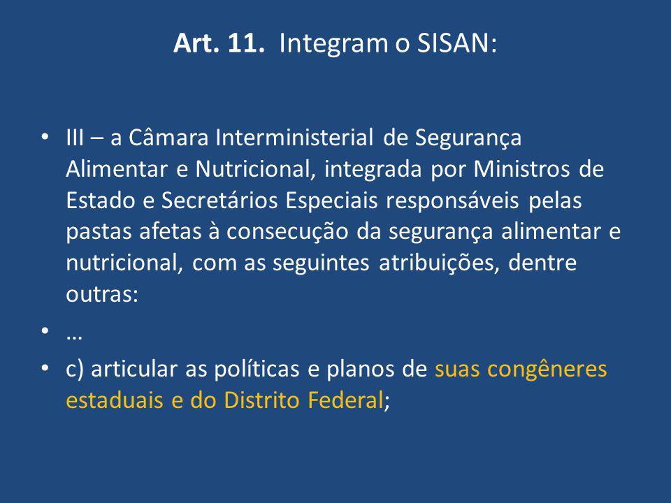 Art. 11. Integram o SISAN: III – a Câmara Interministerial de Segurança Alimentar e Nutricional, integrada por Ministros de Estado e Secretários Espec