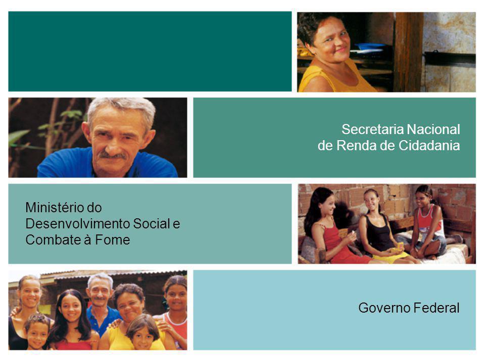 Secretaria Nacional de Renda de Cidadania Ministério do Desenvolvimento Social e Combate à Fome Governo Federal