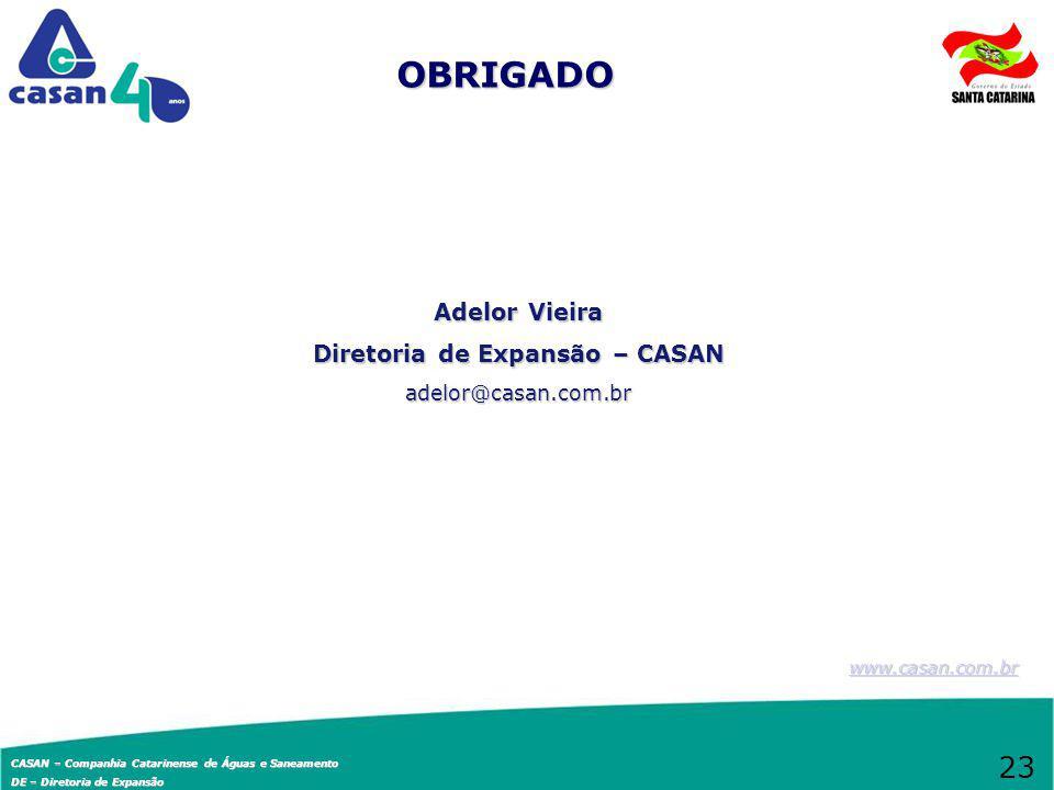 CASAN – Companhia Catarinense de Águas e Saneamento DE – Diretoria de Expansão Adelor Vieira Diretoria de Expansão – CASAN adelor@casan.com.br OBRIGAD