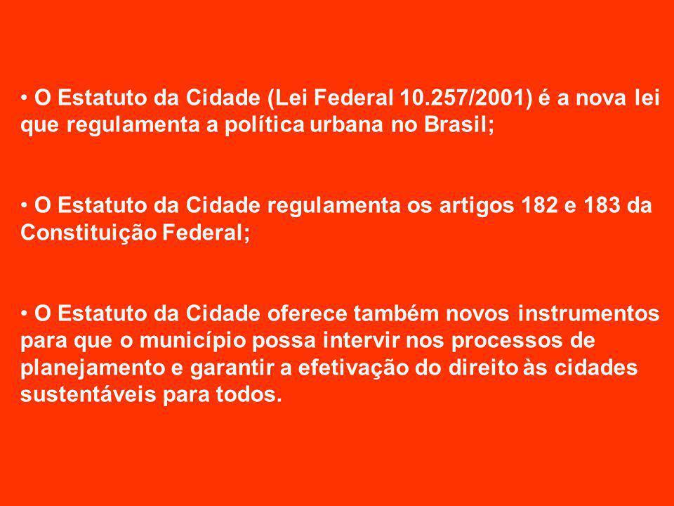 O Estatuto da Cidade (Lei Federal 10.257/2001) é a nova lei que regulamenta a política urbana no Brasil; O Estatuto da Cidade regulamenta os artigos 1