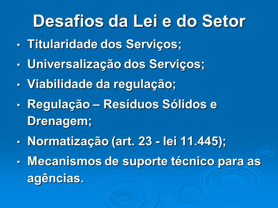 Desafios da Lei e do Setor Titularidade dos Serviços; Titularidade dos Serviços; Universalização dos Serviços; Universalização dos Serviços; Viabilida