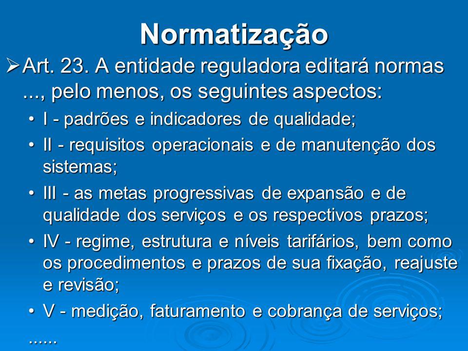 Normatização Art. 23. A entidade reguladora editará normas..., pelo menos, os seguintes aspectos: Art. 23. A entidade reguladora editará normas..., pe
