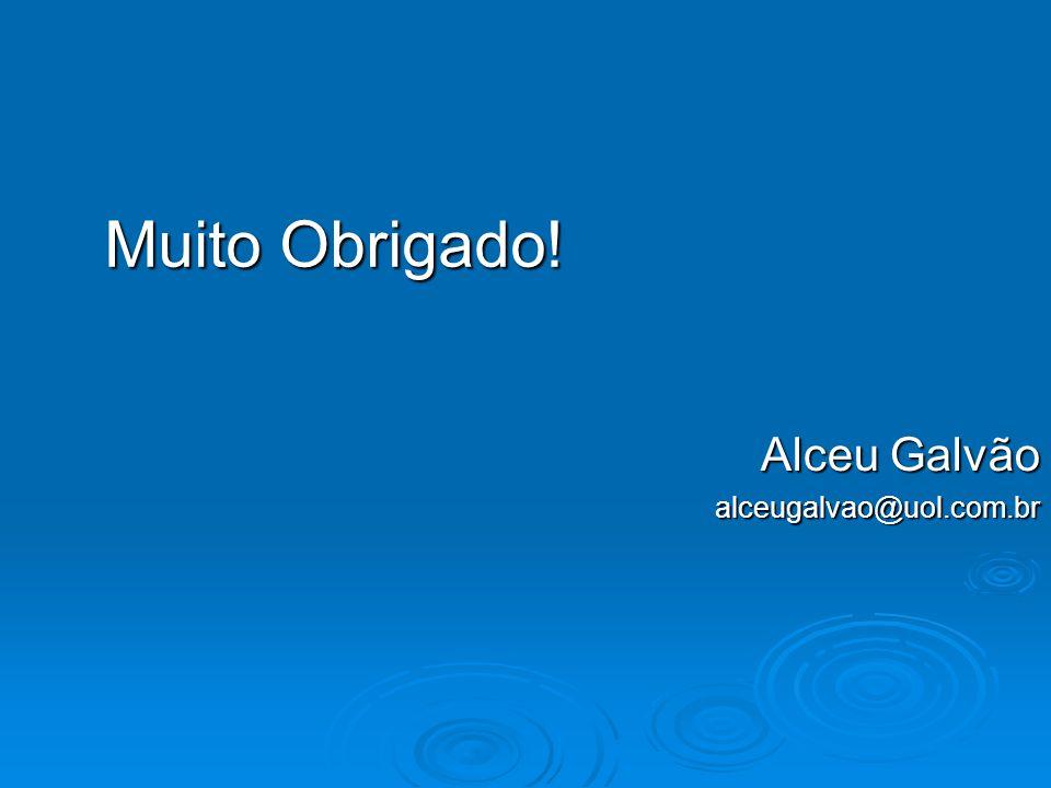 Alceu Galvão alceugalvao@uol.com.br Muito Obrigado!