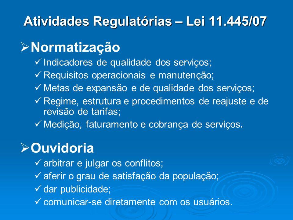 Atividades Regulatórias – Lei 11.445/07 Normatização Indicadores de qualidade dos serviços; Requisitos operacionais e manutenção; Metas de expansão e