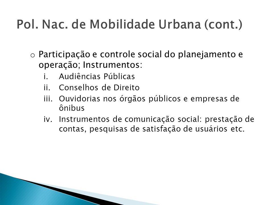 Pol. Nac. de Mobilidade Urbana (cont.) o Participação e controle social do planejamento e operação; Instrumentos: i.Audiências Públicas ii.Conselhos d