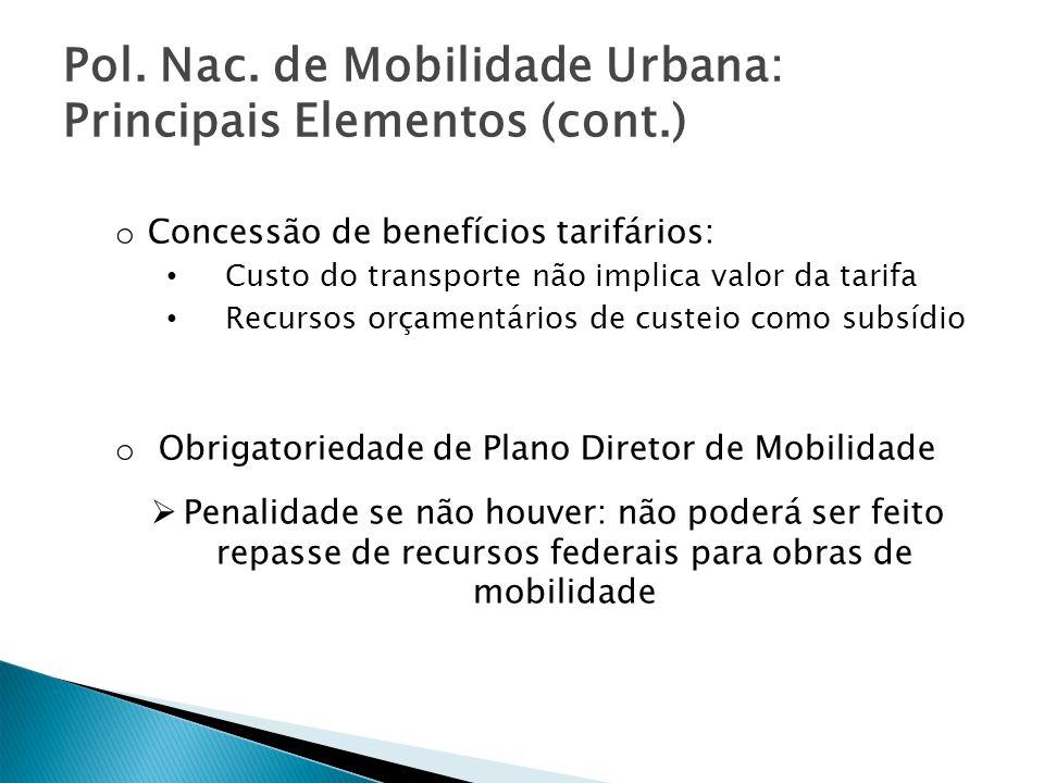 Pol. Nac. de Mobilidade Urbana: Principais Elementos (cont.) o Concessão de benefícios tarifários: Custo do transporte não implica valor da tarifa Rec