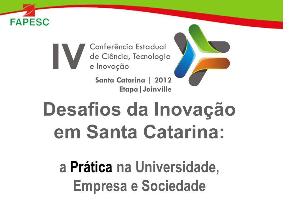 Desafios da Inovação em Santa Catarina: a Prática na Universidade, Empresa e Sociedade