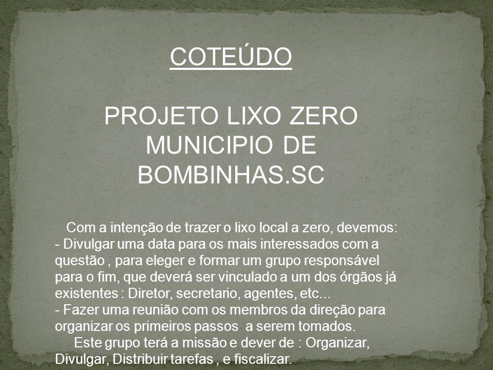 COTEÚDO PROJETO LIXO ZERO MUNICIPIO DE BOMBINHAS.SC Com a intenção de trazer o lixo local a zero, devemos: - Divulgar uma data para os mais interessad
