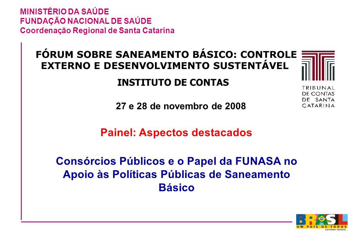 MINISTÉRIO DA SAÚDE FUNDAÇÃO NACIONAL DE SAÚDE Coordenação Regional de Santa Catarina FÓRUM SOBRE SANEAMENTO BÁSICO: CONTROLE EXTERNO E DESENVOLVIMENT