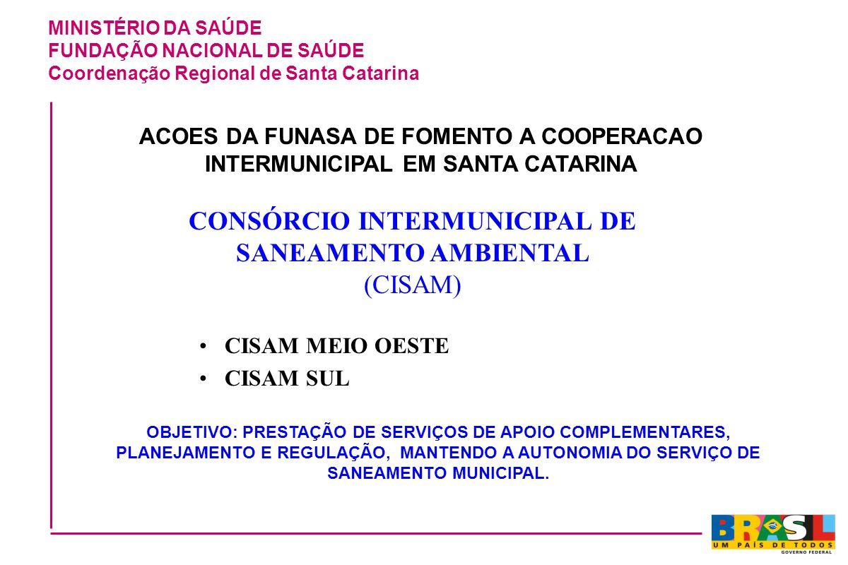 MINISTÉRIO DA SAÚDE FUNDAÇÃO NACIONAL DE SAÚDE Coordenação Regional de Santa Catarina CONSÓRCIO INTERMUNICIPAL DE SANEAMENTO AMBIENTAL (CISAM) CISAM M