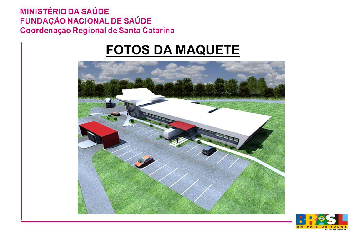 MINISTÉRIO DA SAÚDE FUNDAÇÃO NACIONAL DE SAÚDE Coordenação Regional de Santa Catarina FOTOS DA MAQUETE