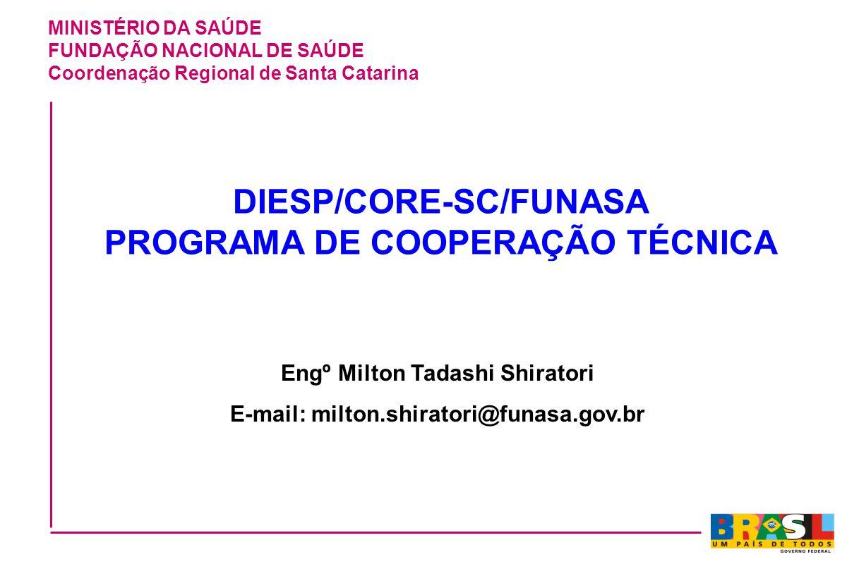 MINISTÉRIO DA SAÚDE FUNDAÇÃO NACIONAL DE SAÚDE Coordenação Regional de Santa Catarina DIESP/CORE-SC/FUNASA PROGRAMA DE COOPERAÇÃO TÉCNICA Engº Milton