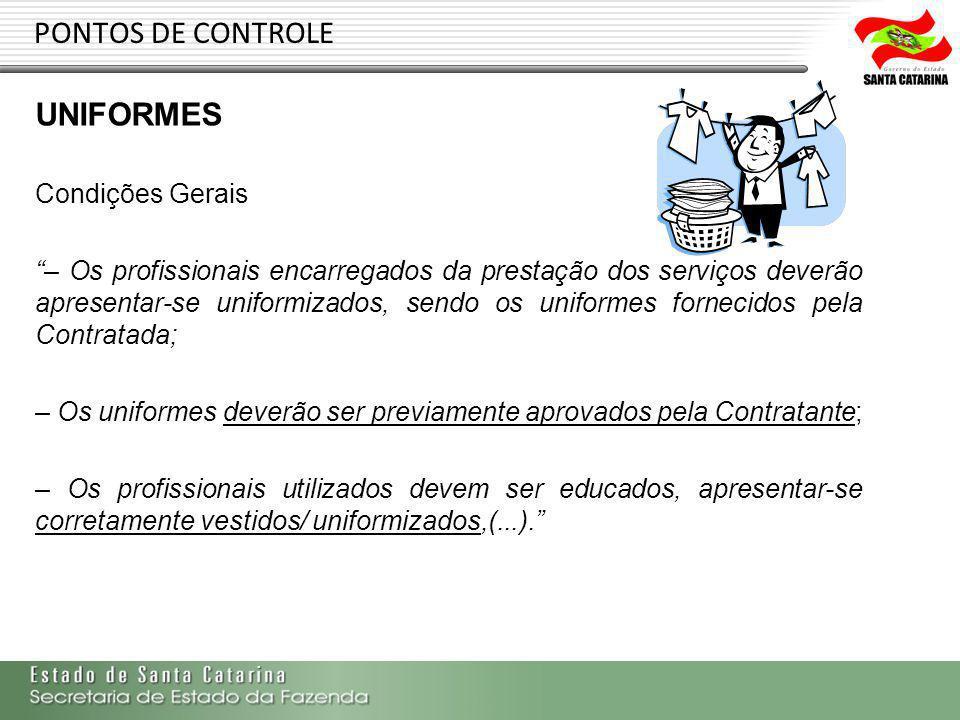 PONTOS DE CONTROLE UNIFORMES Condições Gerais – Os profissionais encarregados da prestação dos serviços deverão apresentar-se uniformizados, sendo os
