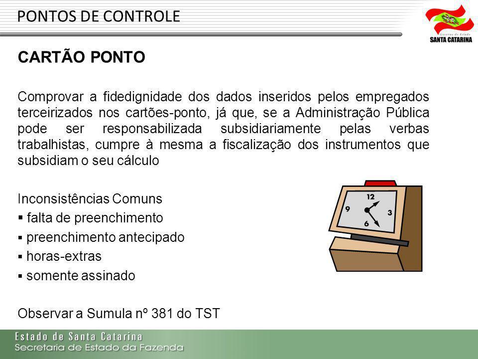 PONTOS DE CONTROLE CARTÃO PONTO Comprovar a fidedignidade dos dados inseridos pelos empregados terceirizados nos cartões-ponto, já que, se a Administr