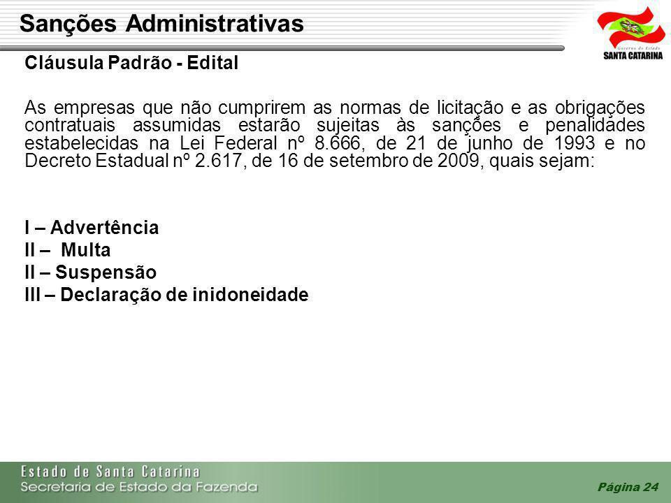 Sanções Administrativas Cláusula Padrão - Edital As empresas que não cumprirem as normas de licitação e as obrigações contratuais assumidas estarão su
