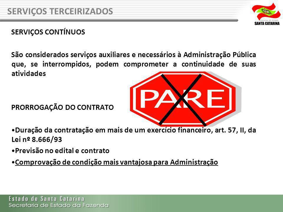 SERVIÇOS TERCEIRIZADOS SERVIÇOS CONTÍNUOS São considerados serviços auxiliares e necessários à Administração Pública que, se interrompidos, podem comp
