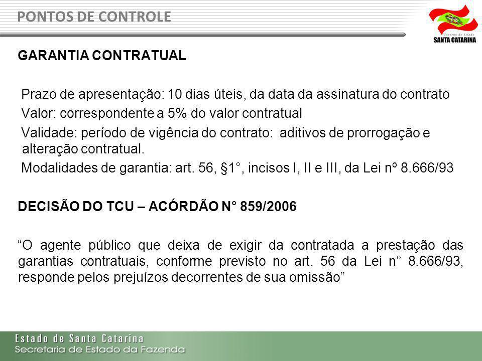 PONTOS DE CONTROLE GARANTIA CONTRATUAL Prazo de apresentação: 10 dias úteis, da data da assinatura do contrato Valor: correspondente a 5% do valor con