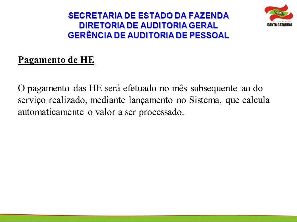 SECRETARIA DE ESTADO DA FAZENDA DIRETORIA DE AUDITORIA GERAL GERÊNCIA DE AUDITORIA DE PESSOAL Pagamento de HE O pagamento das HE será efetuado no mês