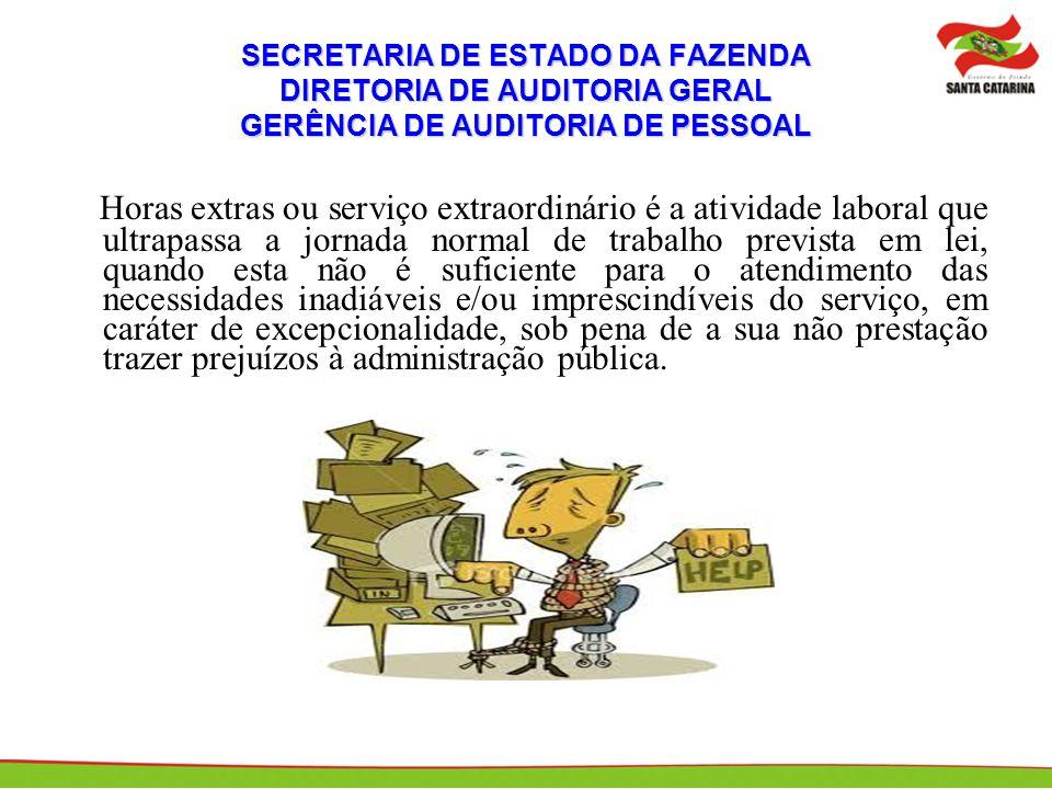 SECRETARIA DE ESTADO DA FAZENDA DIRETORIA DE AUDITORIA GERAL GERÊNCIA DE AUDITORIA DE PESSOAL Horas extras ou serviço extraordinário é a atividade lab