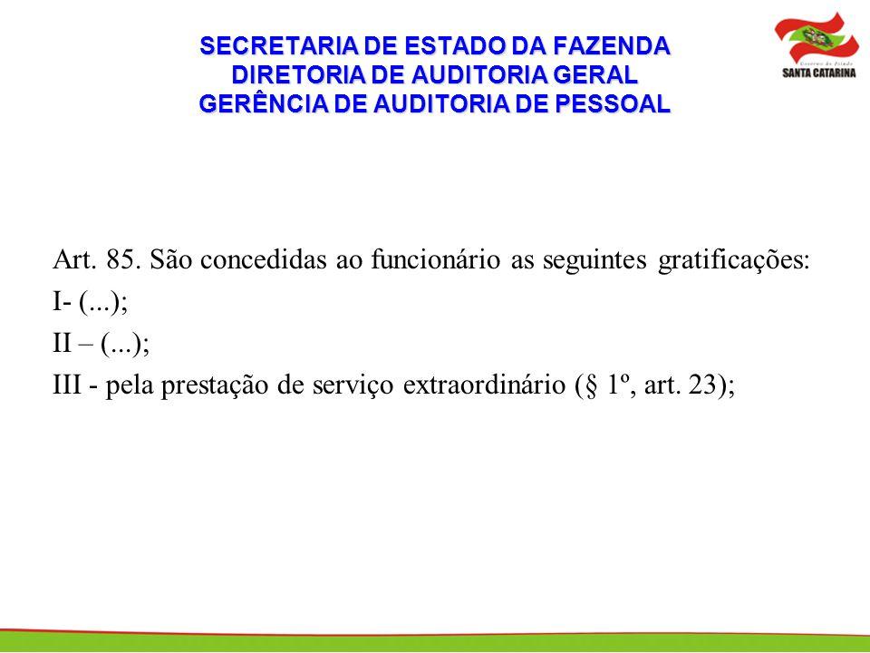 SECRETARIA DE ESTADO DA FAZENDA DIRETORIA DE AUDITORIA GERAL GERÊNCIA DE AUDITORIA DE PESSOAL Art. 85. São concedidas ao funcionário as seguintes grat
