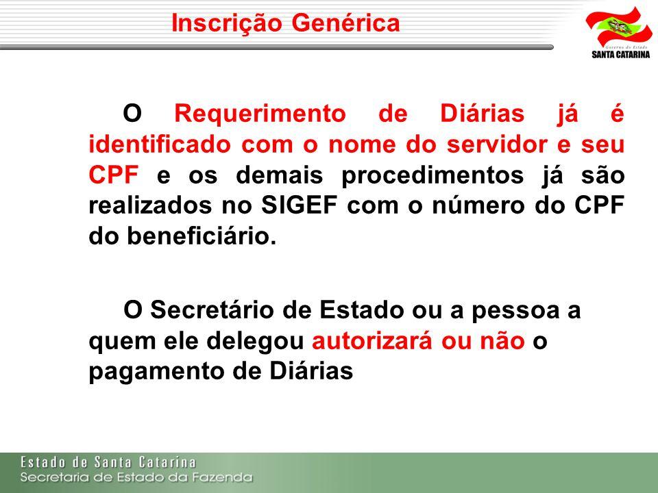 Inscrição Genérica O Requerimento de Diárias já é identificado com o nome do servidor e seu CPF e os demais procedimentos já são realizados no SIGEF c