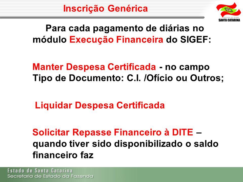 Inscrição Genérica Para cada pagamento de diárias no módulo Execução Financeira do SIGEF: Manter Despesa Certificada - no campo Tipo de Documento: C.I
