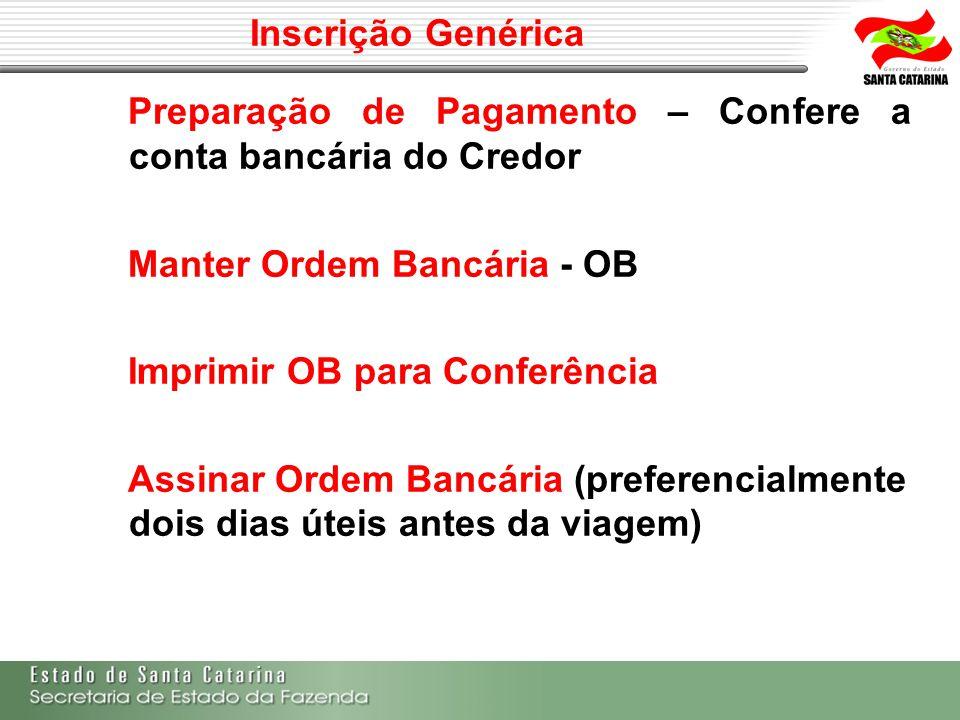 Inscrição Genérica Preparação de Pagamento – Confere a conta bancária do Credor Manter Ordem Bancária - OB Imprimir OB para Conferência Assinar Ordem