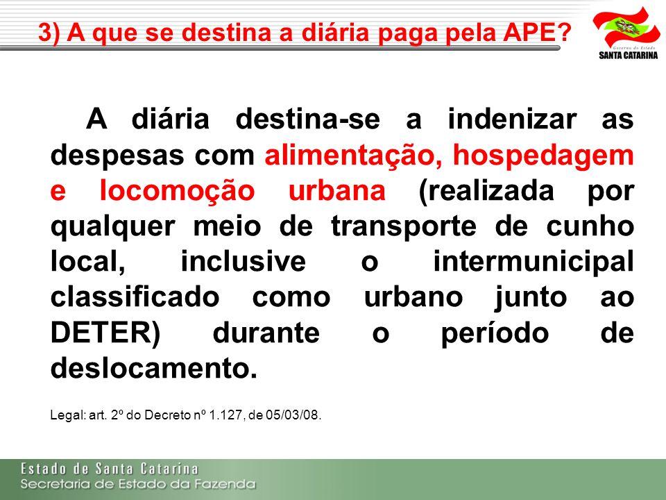 3) A que se destina a diária paga pela APE? A diária destina-se a indenizar as despesas com alimentação, hospedagem e locomoção urbana (realizada por