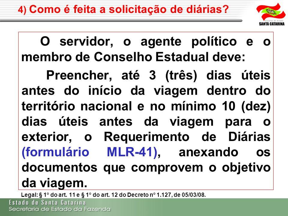 4) Como é feita a solicitação de diárias? O servidor, o agente político e o membro de Conselho Estadual deve: Preencher, até 3 (três) dias úteis antes