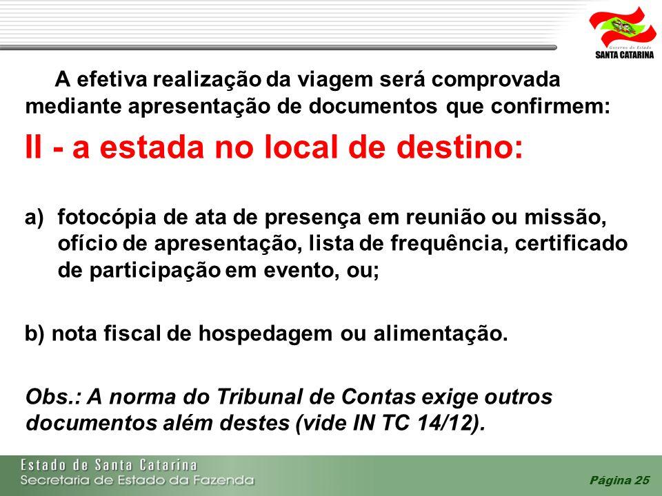 A efetiva realização da viagem será comprovada mediante apresentação de documentos que confirmem: II - a estada no local de destino: a)fotocópia de at