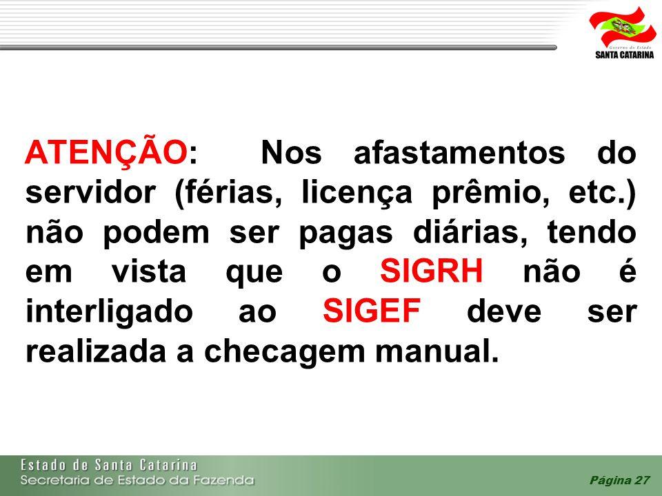 ATENÇÃO: Nos afastamentos do servidor (férias, licença prêmio, etc.) não podem ser pagas diárias, tendo em vista que o SIGRH não é interligado ao SIGE