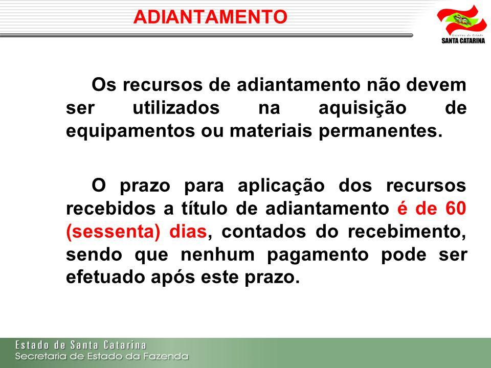 ADIANTAMENTO Os recursos de adiantamento não devem ser utilizados na aquisição de equipamentos ou materiais permanentes. O prazo para aplicação dos re