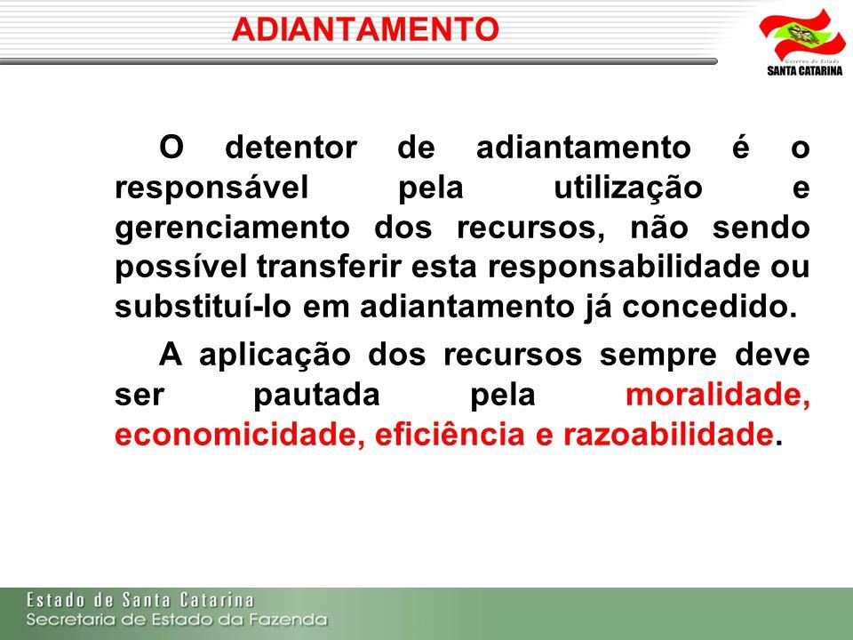 ADIANTAMENTO O detentor de adiantamento é o responsável pela utilização e gerenciamento dos recursos, não sendo possível transferir esta responsabilid