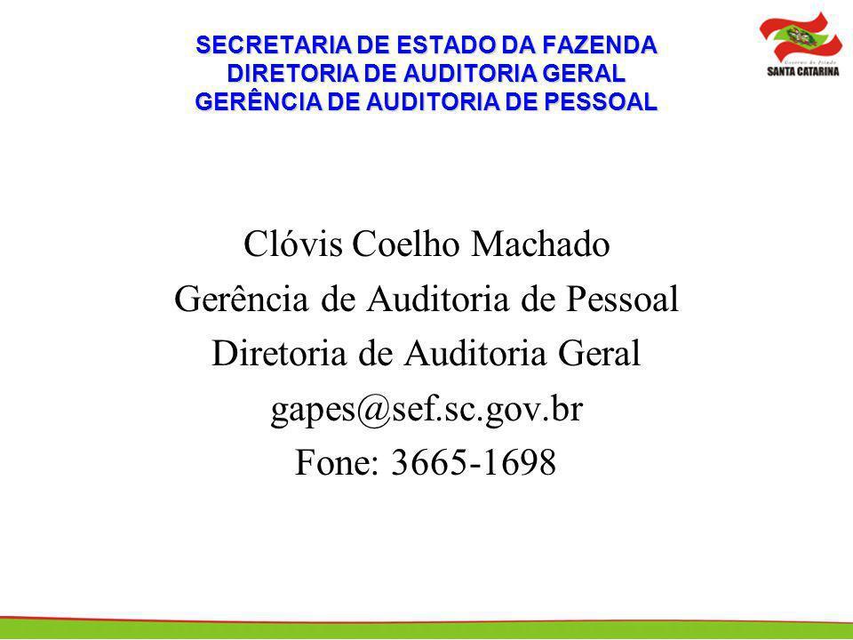 SECRETARIA DE ESTADO DA FAZENDA DIRETORIA DE AUDITORIA GERAL GERÊNCIA DE AUDITORIA DE PESSOAL Clóvis Coelho Machado Gerência de Auditoria de Pessoal Diretoria de Auditoria Geral gapes@sef.sc.gov.br Fone: 3665-1698