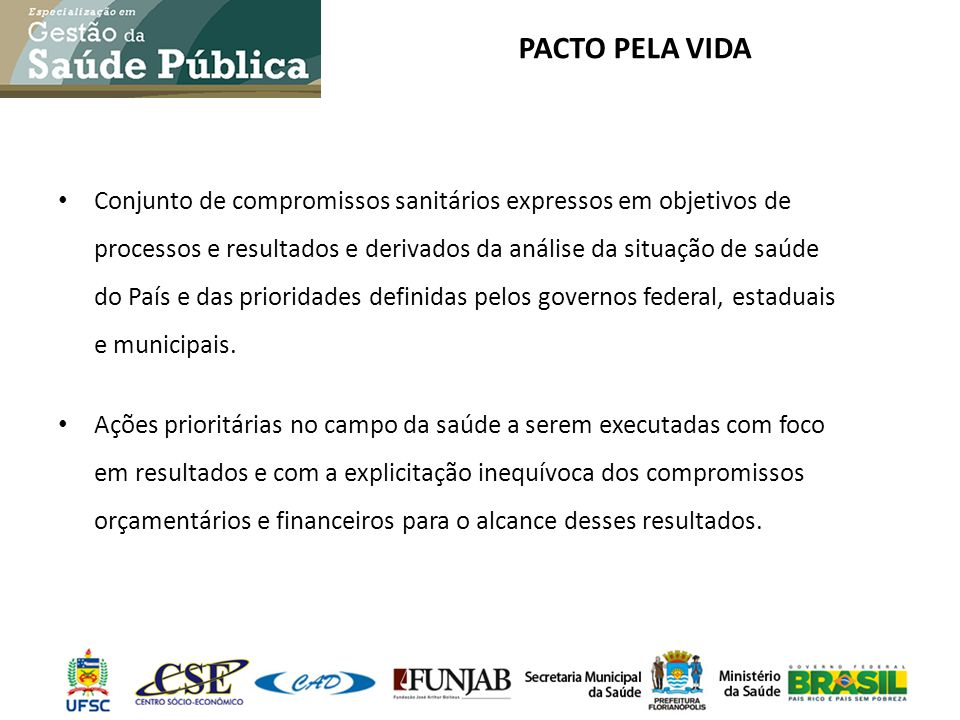 PACTO PELA VIDA Conjunto de compromissos sanitários expressos em objetivos de processos e resultados e derivados da análise da situação de saúde do Pa