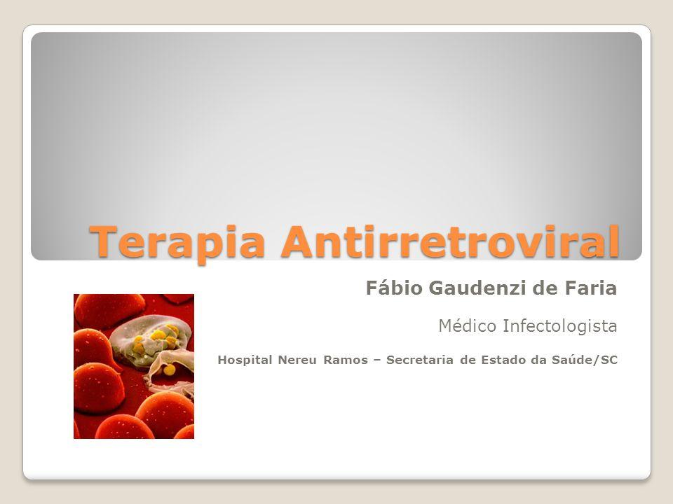 Terapia Antirretroviral Fábio Gaudenzi de Faria Médico Infectologista Hospital Nereu Ramos – Secretaria de Estado da Saúde/SC