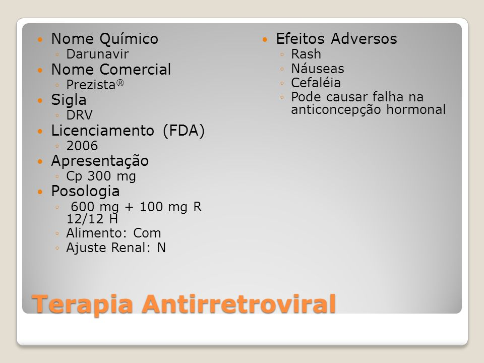 Terapia Antirretroviral Nome Químico Darunavir Nome Comercial Prezista ® Sigla DRV Licenciamento (FDA) 2006 Apresentação Cp 300 mg Posologia 600 mg +
