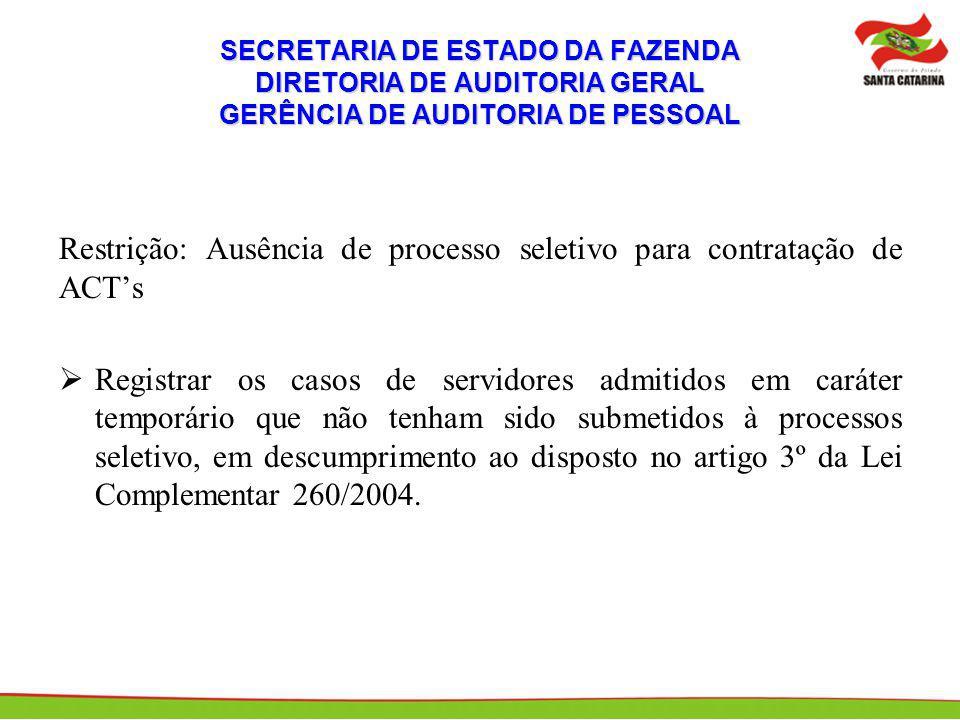 Restrição: Ausência de processo seletivo para contratação de ACTs Registrar os casos de servidores admitidos em caráter temporário que não tenham sido