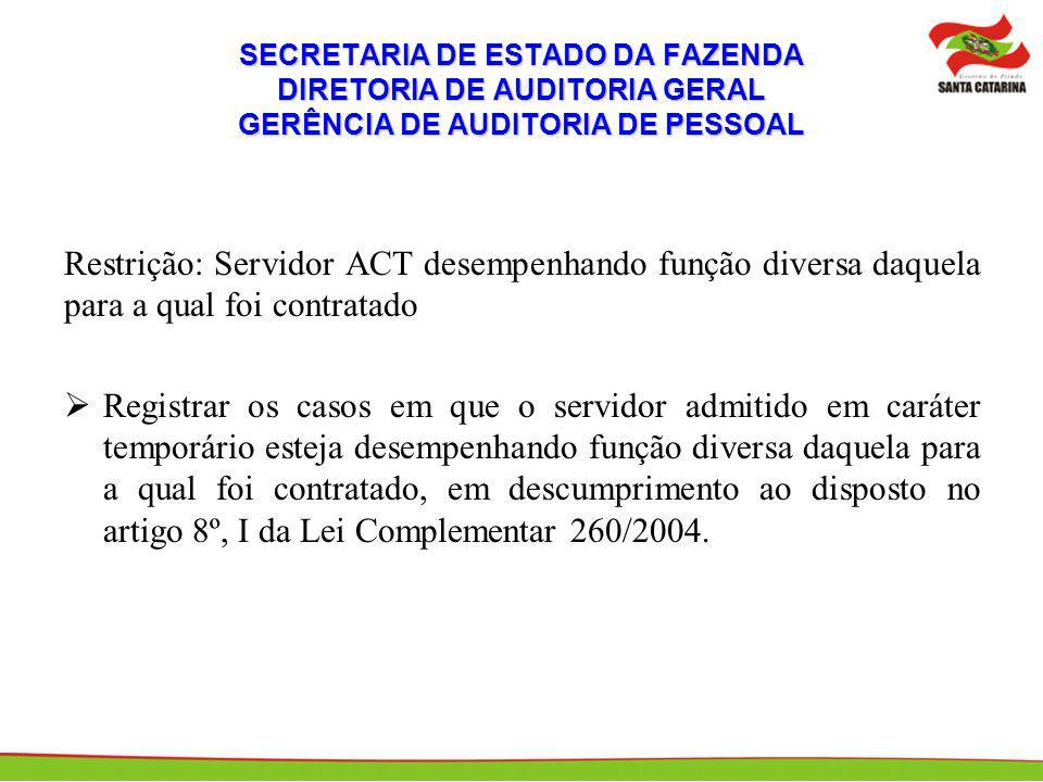 Restrição: Servidor ACT desempenhando função diversa daquela para a qual foi contratado Registrar os casos em que o servidor admitido em caráter tempo