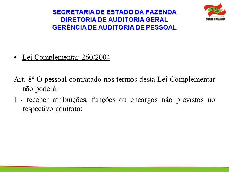 SECRETARIA DE ESTADO DA FAZENDA DIRETORIA DE AUDITORIA GERAL GERÊNCIA DE AUDITORIA DE PESSOAL Lei Complementar 260/2004 Art. 8º O pessoal contratado n