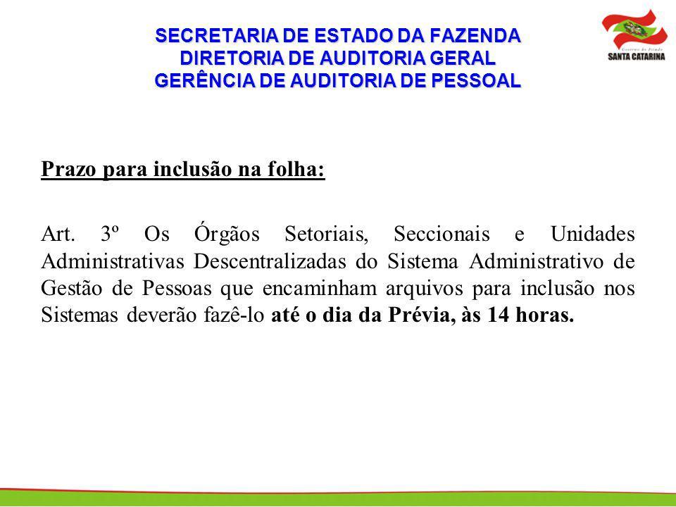 SECRETARIA DE ESTADO DA FAZENDA DIRETORIA DE AUDITORIA GERAL GERÊNCIA DE AUDITORIA DE PESSOAL Prazo para inclusão na folha: Art. 3º Os Órgãos Setoriai