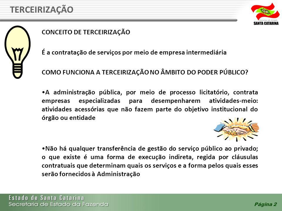 TERCEIRIZAÇÃO Página 2 CONCEITO DE TERCEIRIZAÇÃO É a contratação de serviços por meio de empresa intermediária COMO FUNCIONA A TERCEIRIZAÇÃO NO ÂMBITO DO PODER PÚBLICO.