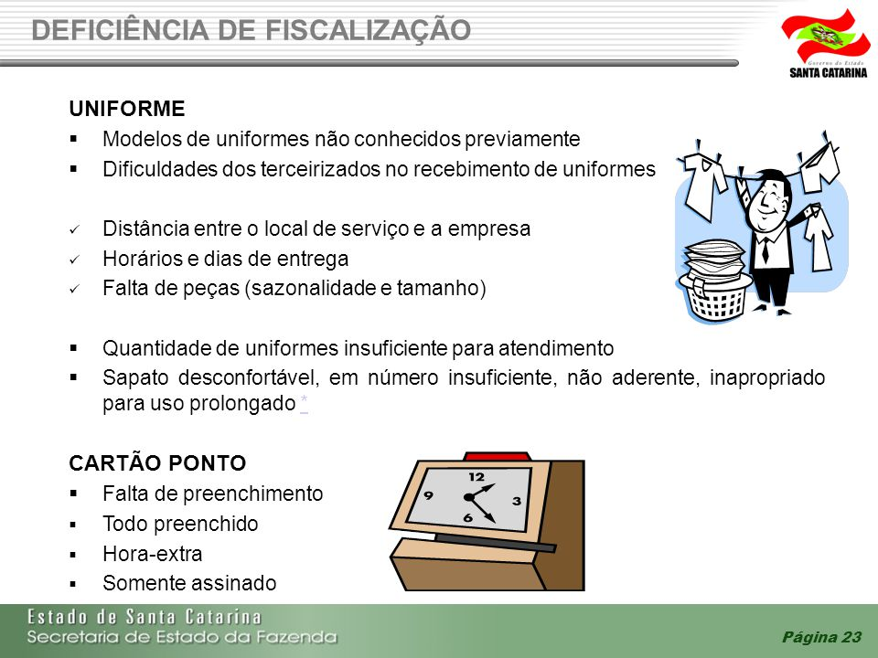 Página 23 DEFICIÊNCIA DE FISCALIZAÇÃO UNIFORME Modelos de uniformes não conhecidos previamente Dificuldades dos terceirizados no recebimento de unifor
