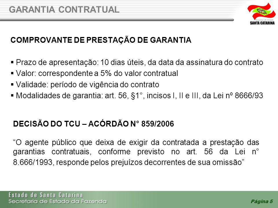 Página 5 GARANTIA CONTRATUAL COMPROVANTE DE PRESTAÇÃO DE GARANTIA Prazo de apresentação: 10 dias úteis, da data da assinatura do contrato Valor: correspondente a 5% do valor contratual Validade: período de vigência do contrato Modalidades de garantia: art.